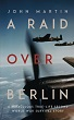 A Raid over Berlin - a miraculous True-life Second World War Survival Story